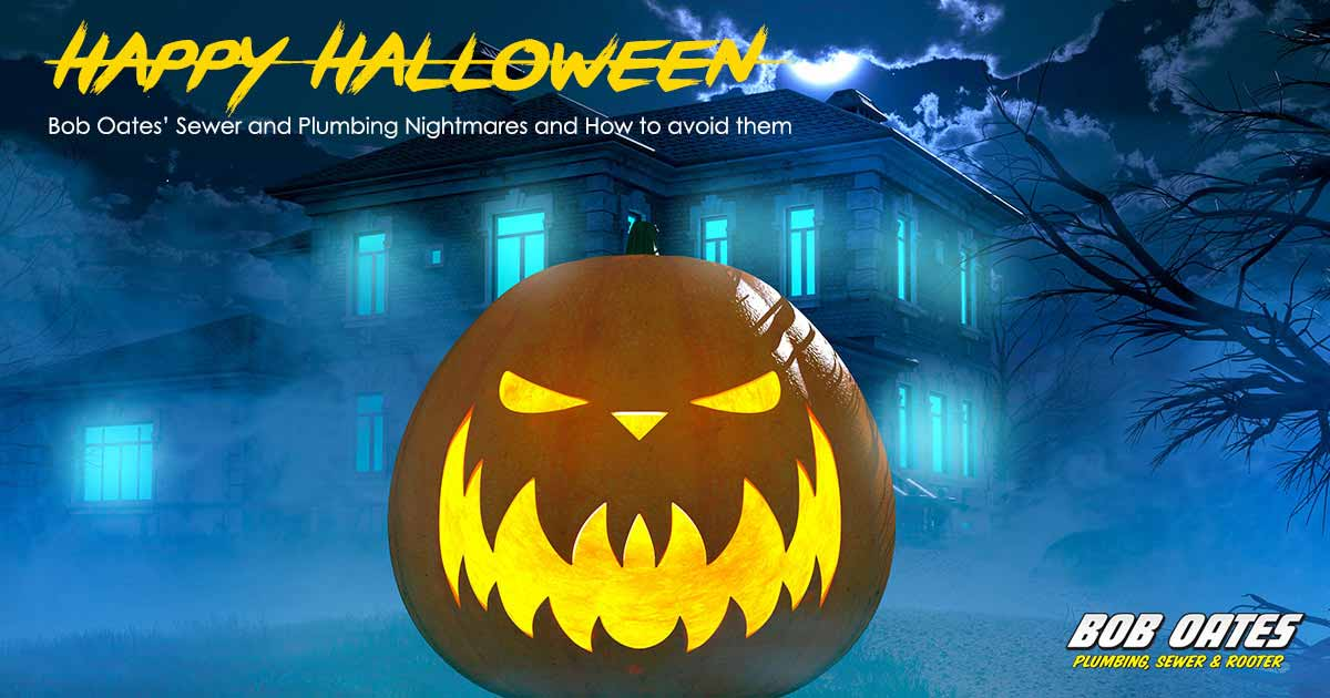 Happy Halloween: Bob Oates' Sewer and Plumbing Nightmares and How to avoid them