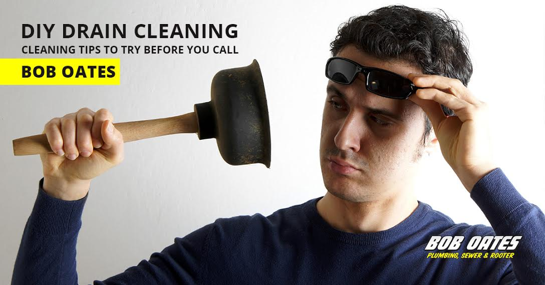 DIY Drain Cleaning Tips to Try before you Call Bob Oates