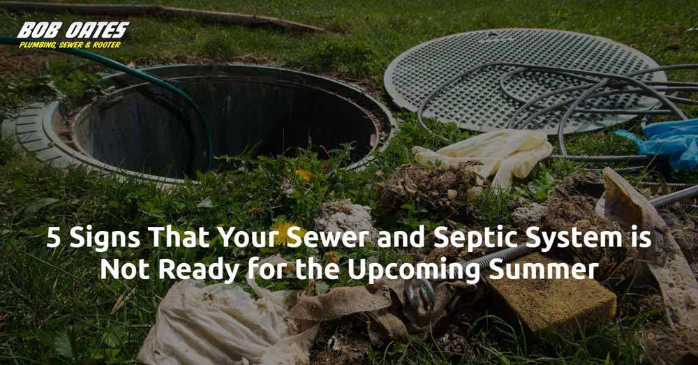 5 Signs That Your Sewer and Septic System is not Ready for the Upcoming Summer