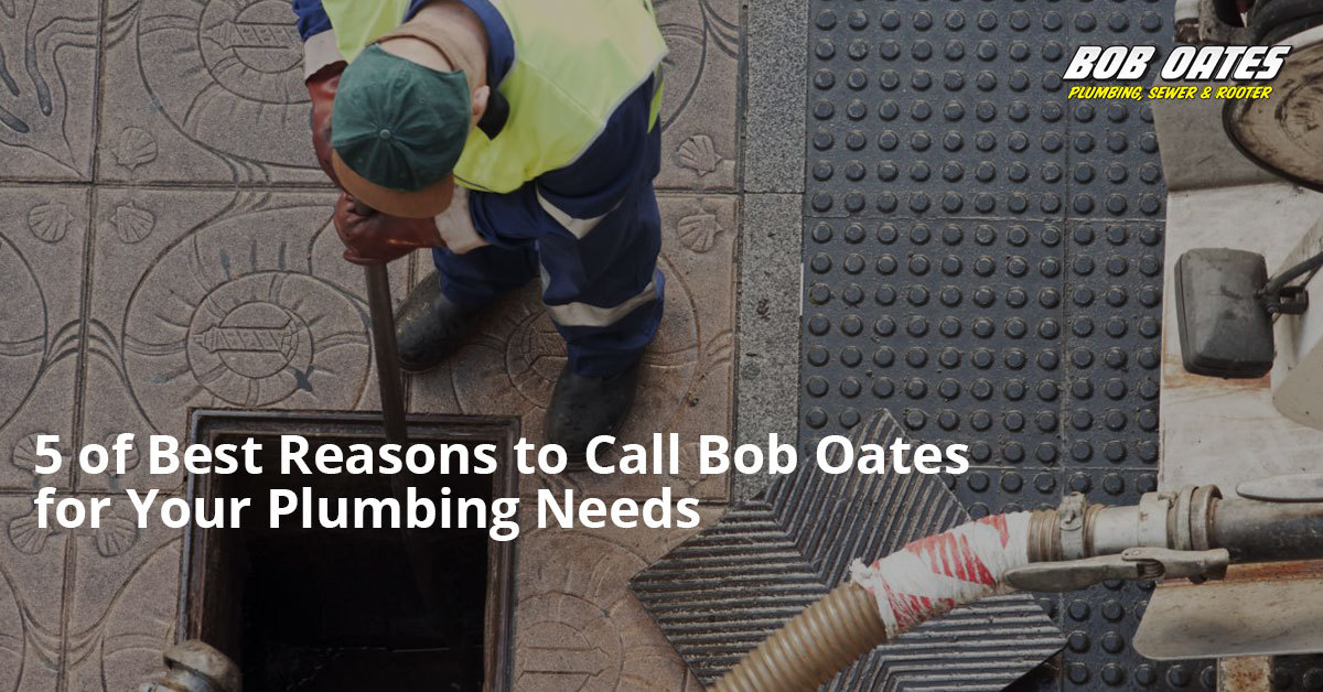 5 of the Best Reasons to Call Bob Oates for Your Plumbing Needs