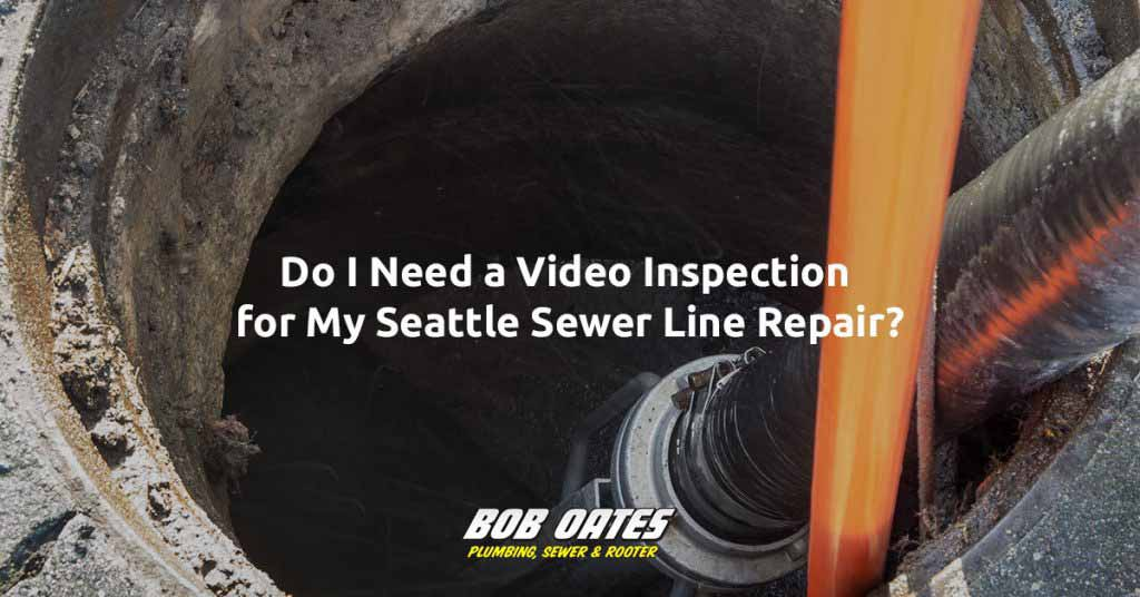 do-i-need-a-video-inspection-for-my-seattle-sewer-line-repair